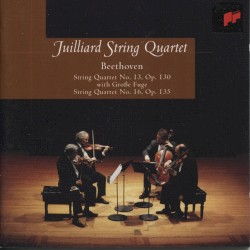String Quartet No. 13, op. 130 With Große Fuge / String Quartet No. 16, op. 135 by Beethoven ;   Juilliard String Quartet